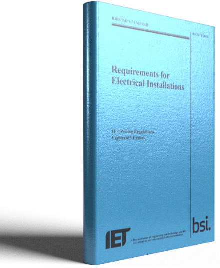 REQUIREMENTS FOR ELECTRICAL INSTALLATIONS, IET WIRING REGULATIONS, EIGHTEENTH EDITION, BS 7671